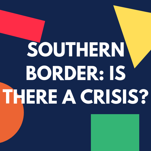 Southern Border: Is There A Crisis?