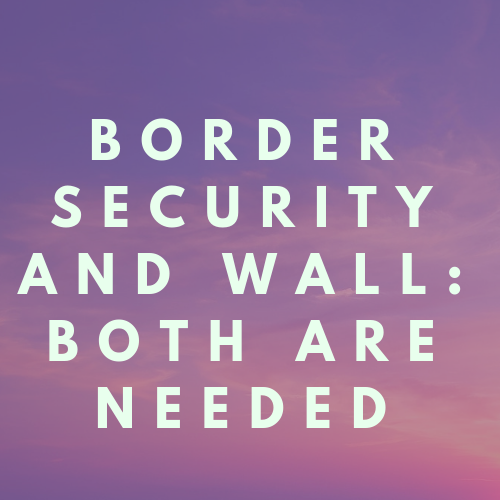 Border Security and Wall: Both Are Needed