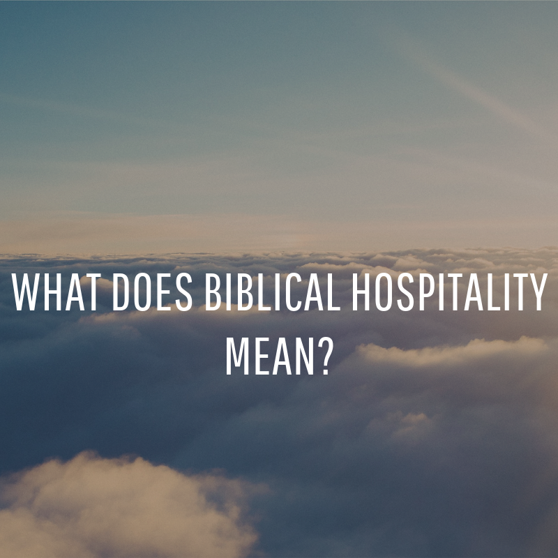 What Does Biblical Hospitality Mean?