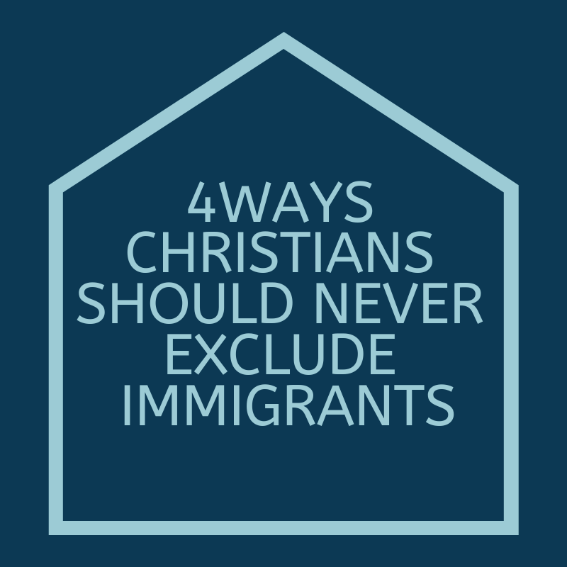 4 Ways Christians Should Never Exclude Immigrants