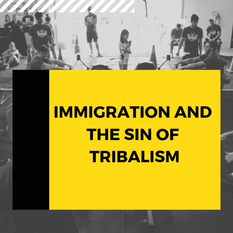 Immigration and The Sin of Tribalism